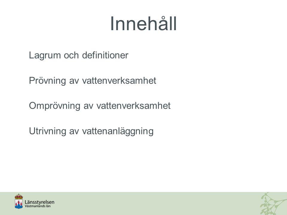 Innehåll Lagrum och definitioner Prövning av vattenverksamhet