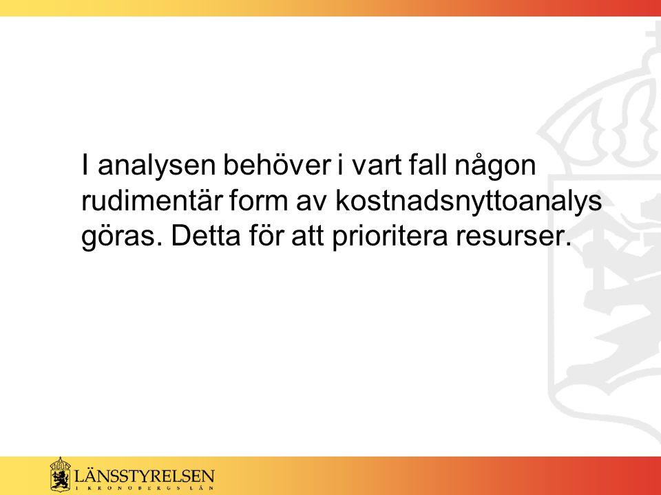 I analysen behöver i vart fall någon rudimentär form av kostnadsnyttoanalys göras.