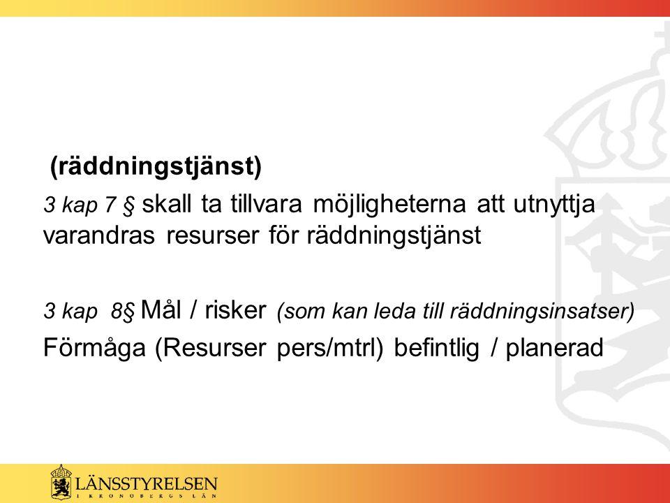 (räddningstjänst) 3 kap 7 § skall ta tillvara möjligheterna att utnyttja varandras resurser för räddningstjänst.
