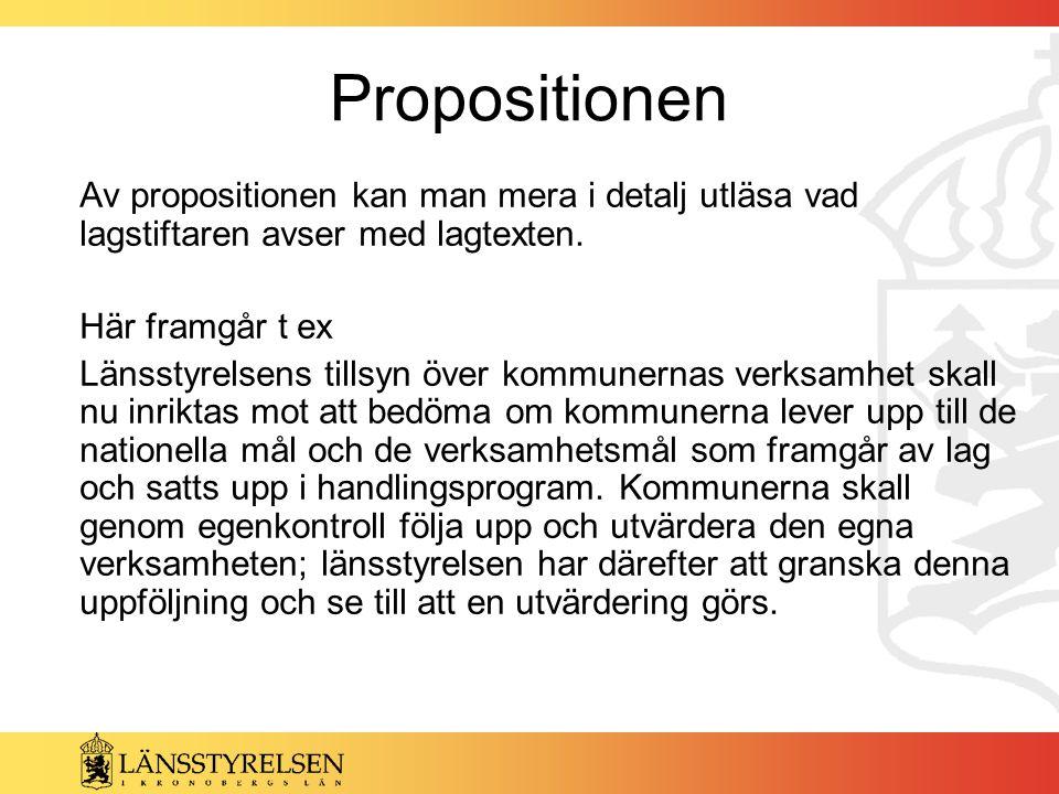 Propositionen Av propositionen kan man mera i detalj utläsa vad lagstiftaren avser med lagtexten. Här framgår t ex.