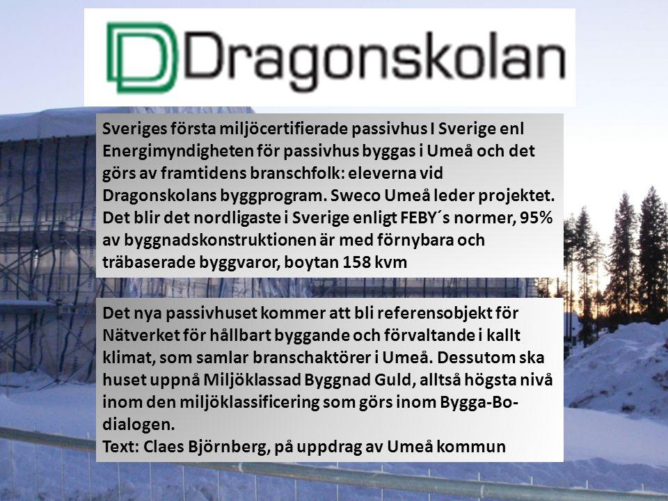 Sveriges första miljöcertifierade passivhus I Sverige enl Energimyndigheten för passivhus byggas i Umeå och det görs av framtidens branschfolk: eleverna vid Dragonskolans byggprogram. Sweco Umeå leder projektet.