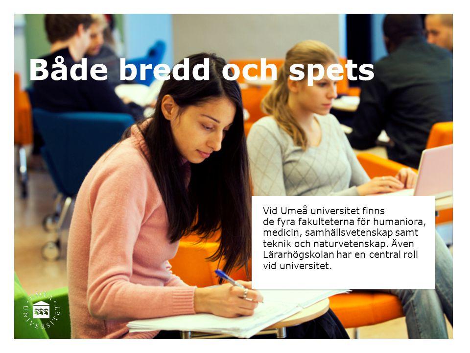Både bredd och spets Vid Umeå universitet finns
