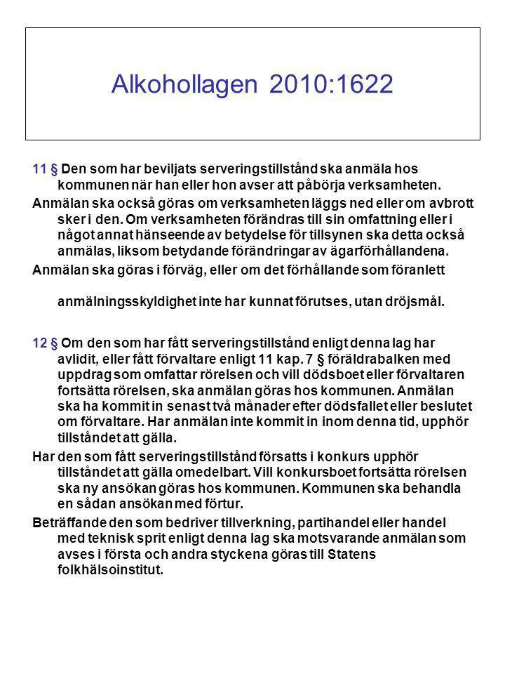 Alkohollagen 2010:1622 11 § Den som har beviljats serveringstillstånd ska anmäla hos kommunen när han eller hon avser att påbörja verksamheten.