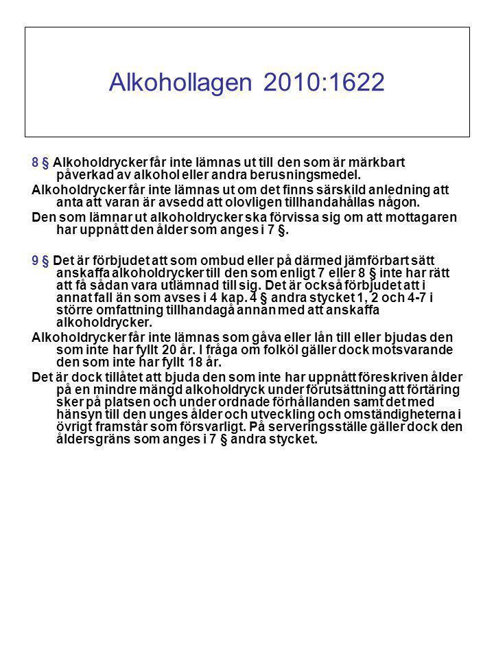 Alkohollagen 2010:1622 8 § Alkoholdrycker får inte lämnas ut till den som är märkbart påverkad av alkohol eller andra berusningsmedel.