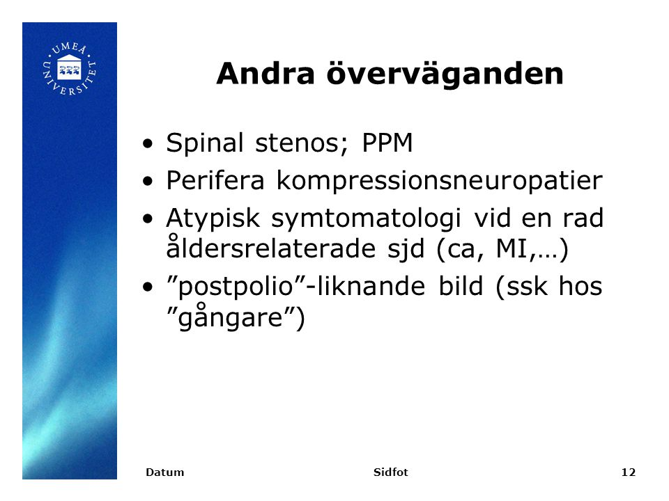 Andra överväganden Spinal stenos; PPM Perifera kompressionsneuropatier