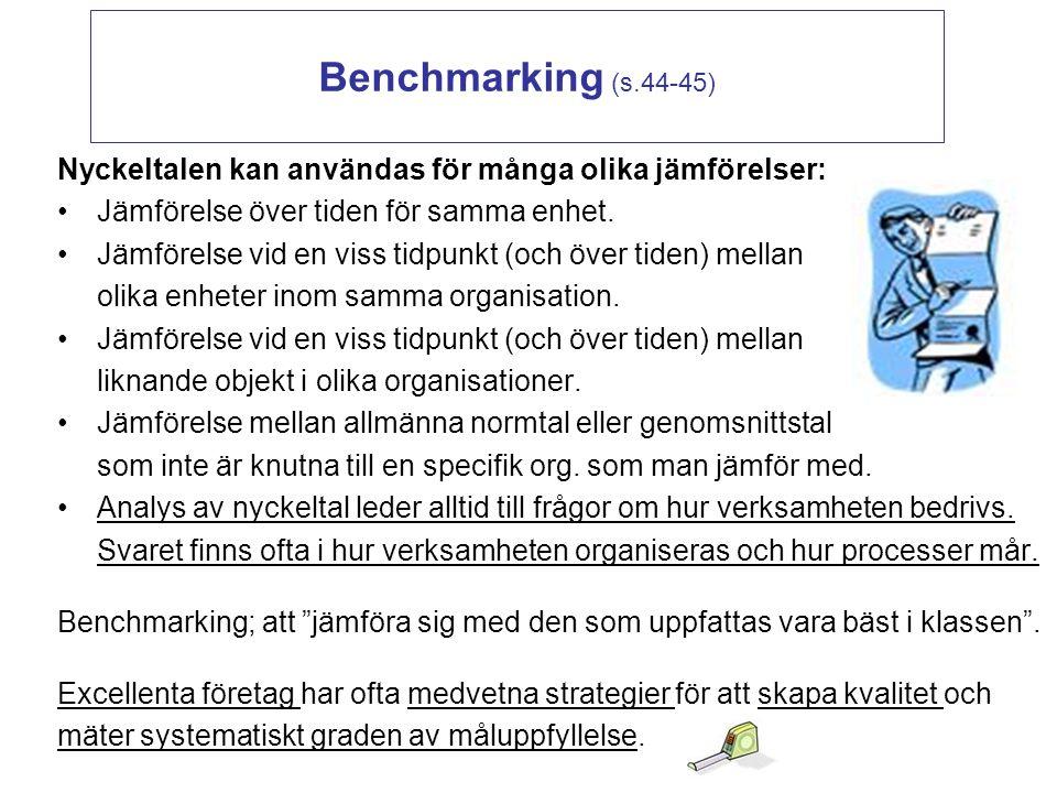 Benchmarking (s.44-45) Nyckeltalen kan användas för många olika jämförelser: Jämförelse över tiden för samma enhet.