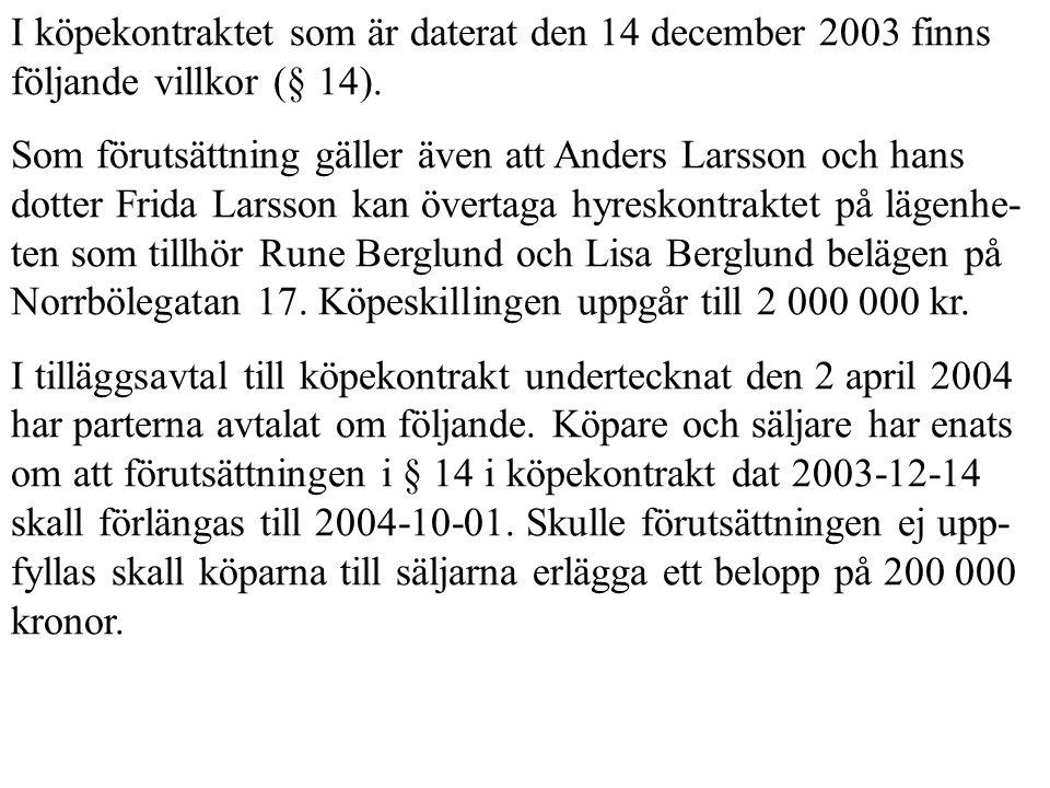 I köpekontraktet som är daterat den 14 december 2003 finns följande villkor (§ 14).