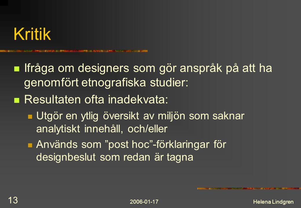 Kritik Ifråga om designers som gör anspråk på att ha genomfört etnografiska studier: Resultaten ofta inadekvata: