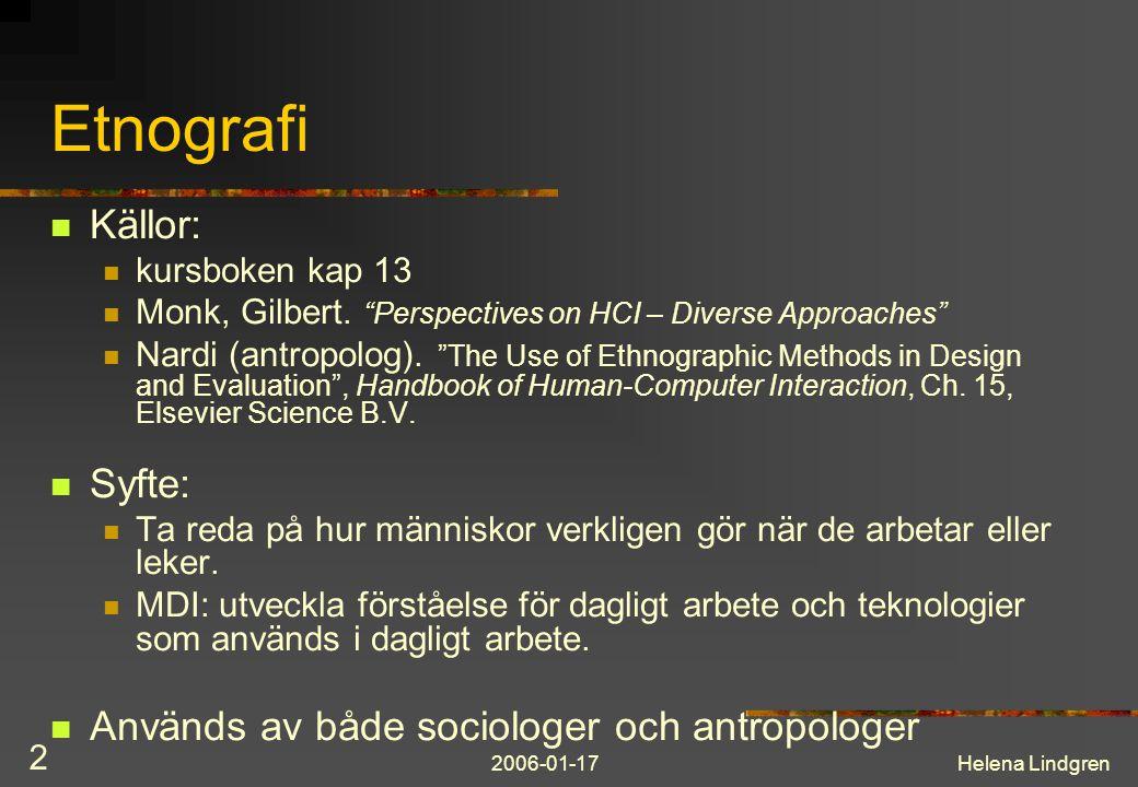 Etnografi Källor: Syfte: Används av både sociologer och antropologer