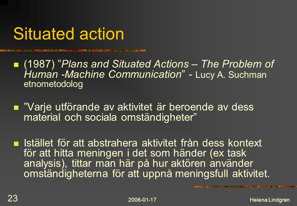 Situated action (1987) Plans and Situated Actions – The Problem of Human -Machine Communication - Lucy A. Suchman etnometodolog.