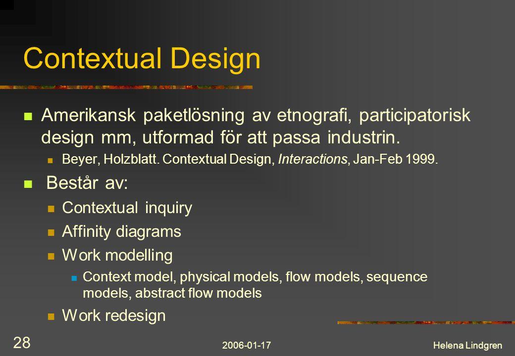 Contextual Design Amerikansk paketlösning av etnografi, participatorisk design mm, utformad för att passa industrin.