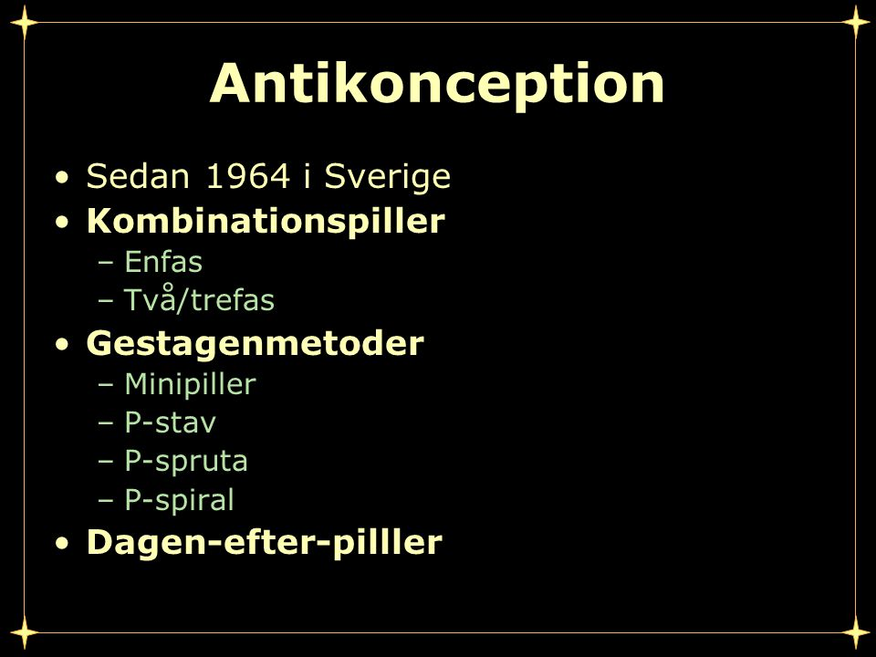 Antikonception Sedan 1964 i Sverige Kombinationspiller Gestagenmetoder