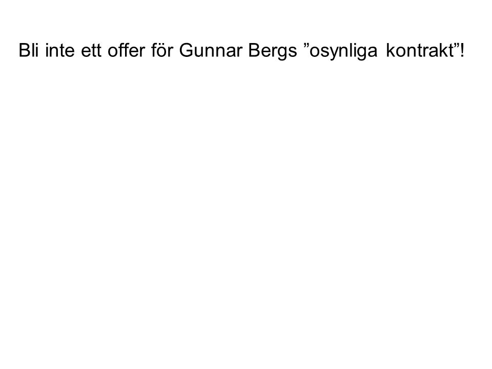Bli inte ett offer för Gunnar Bergs osynliga kontrakt !