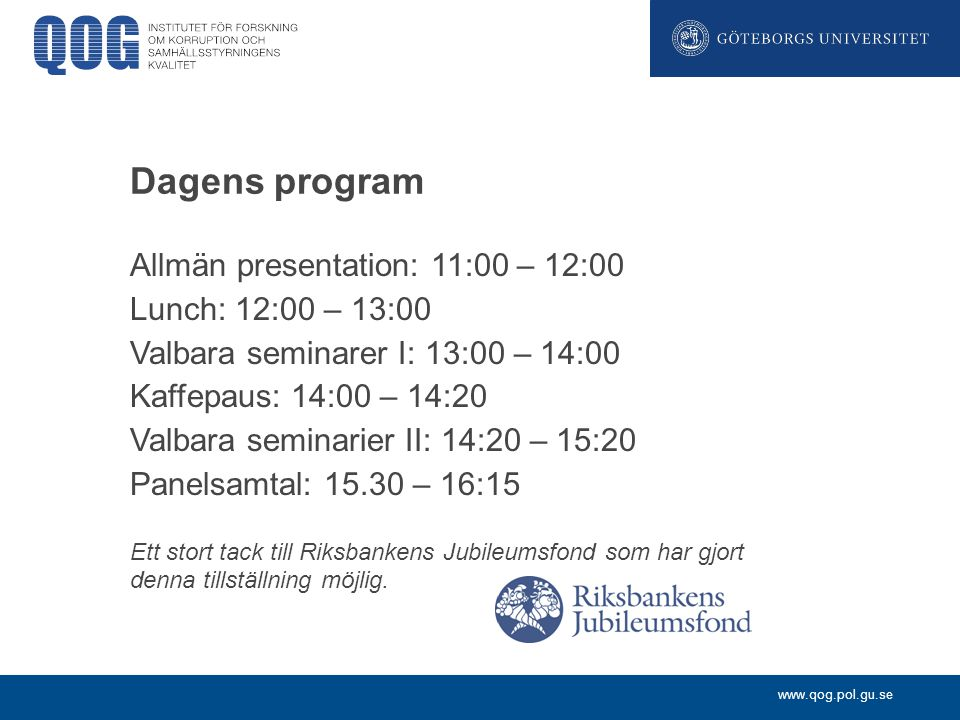 Dagens program Allmän presentation: 11:00 – 12:00 Lunch: 12:00 – 13:00