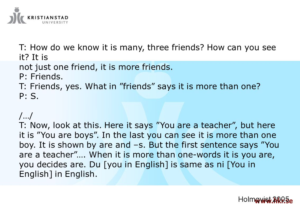 T: How do we know it is many, three friends How can you see it It is