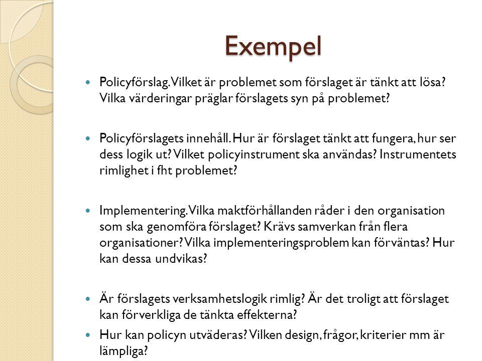 Exempel Policyförslag. Vilket är problemet som förslaget är tänkt att lösa Vilka värderingar präglar förslagets syn på problemet