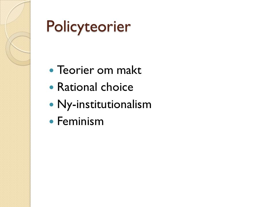 Policyteorier Teorier om makt Rational choice Ny-institutionalism