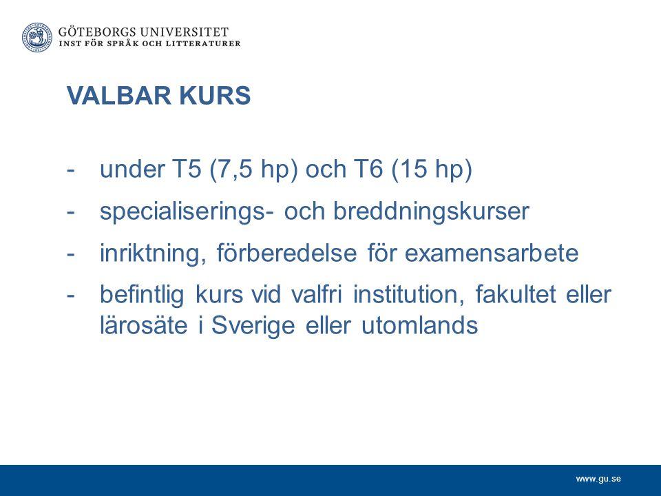 VALBAR KURS under T5 (7,5 hp) och T6 (15 hp) specialiserings- och breddningskurser. inriktning, förberedelse för examensarbete.
