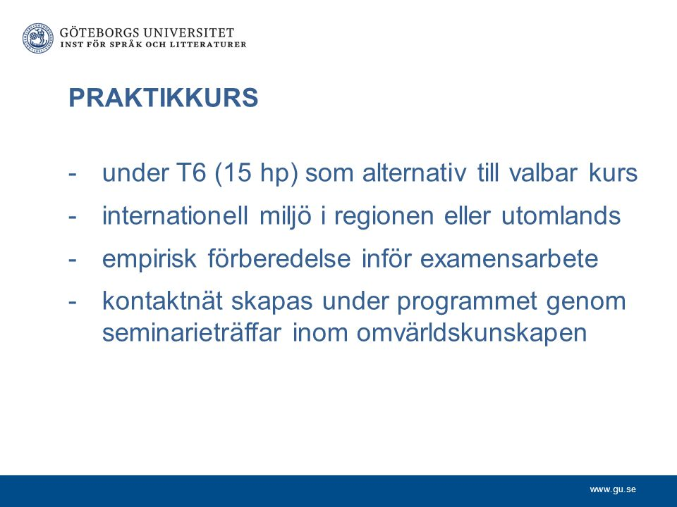 PRAKTIKKURS under T6 (15 hp) som alternativ till valbar kurs. internationell miljö i regionen eller utomlands.