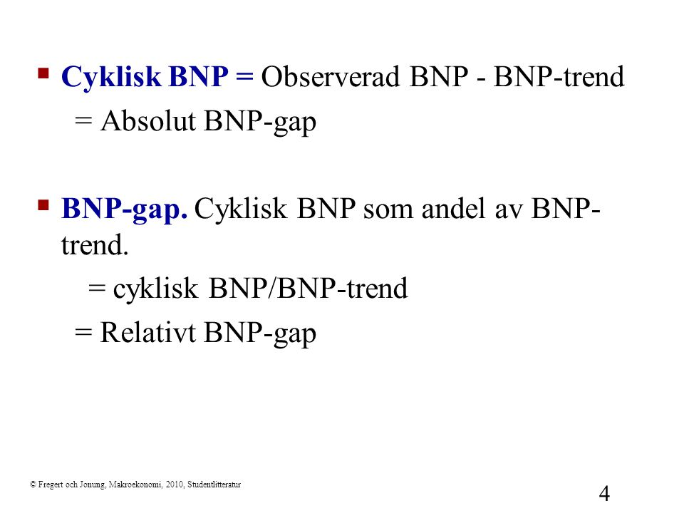 Cyklisk BNP = Observerad BNP - BNP-trend = Absolut BNP-gap