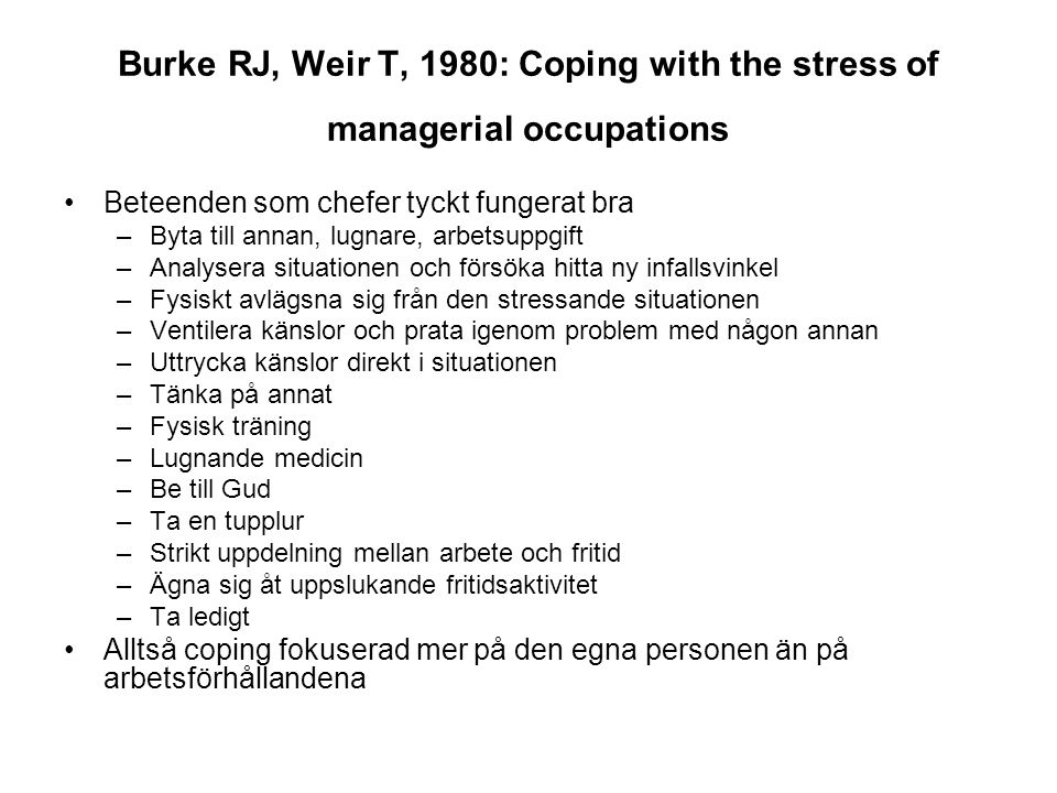 Burke RJ, Weir T, 1980: Coping with the stress of managerial occupations