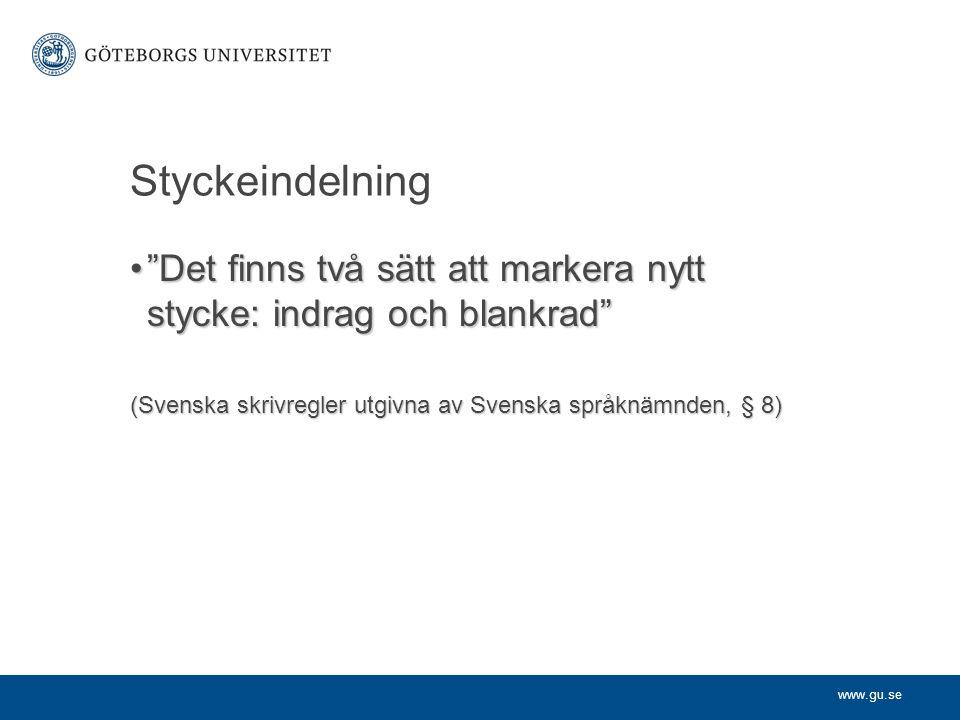 Styckeindelning Det finns två sätt att markera nytt stycke: indrag och blankrad (Svenska skrivregler utgivna av Svenska språknämnden, § 8)