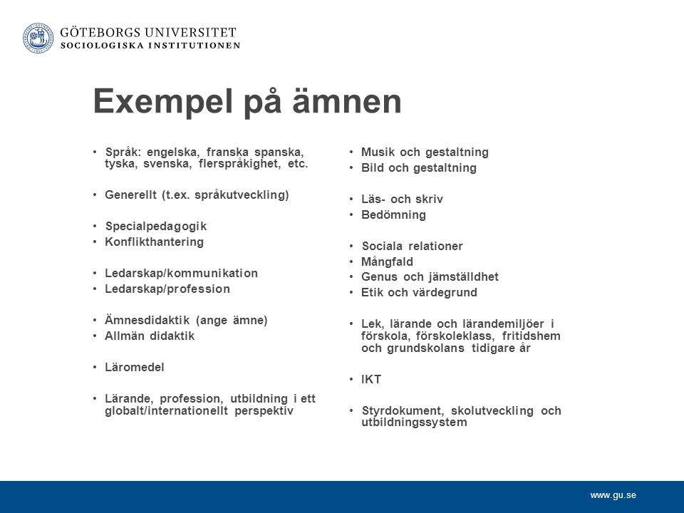 Exempel på ämnen Språk: engelska, franska spanska, tyska, svenska, flerspråkighet, etc. Generellt (t.ex. språkutveckling)