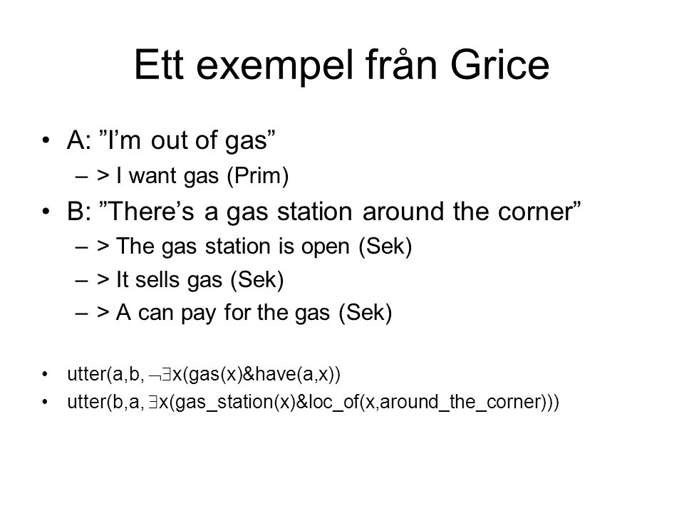 Ett exempel från Grice A: I'm out of gas