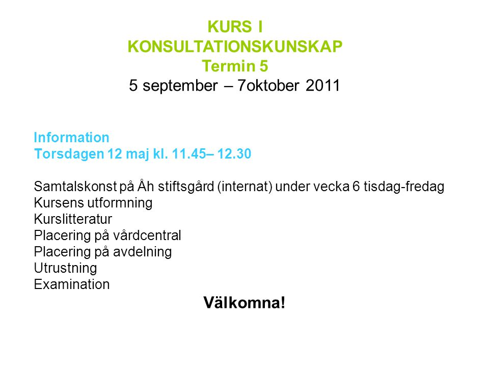 KURS I KONSULTATIONSKUNSKAP Termin 5 5 september – 7oktober 2011