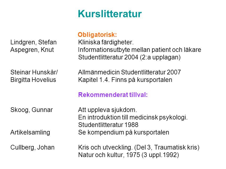 Kurslitteratur Obligatorisk: Lindgren, Stefan Kliniska färdigheter. Aspegren, Knut Informationsutbyte mellan patient och läkare.
