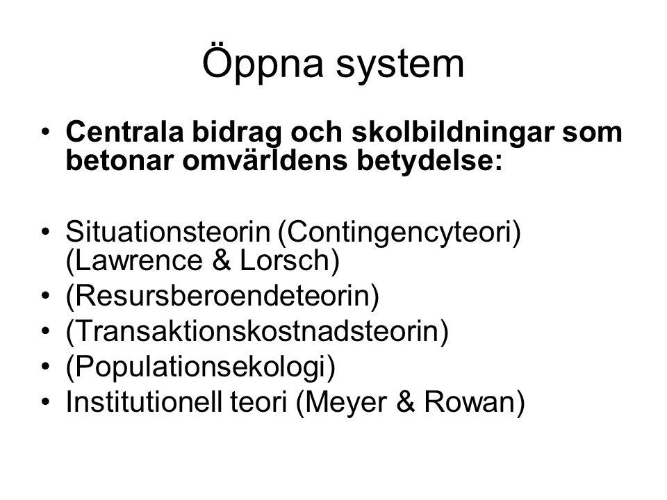 Öppna system Centrala bidrag och skolbildningar som betonar omvärldens betydelse: Situationsteorin (Contingencyteori) (Lawrence & Lorsch)