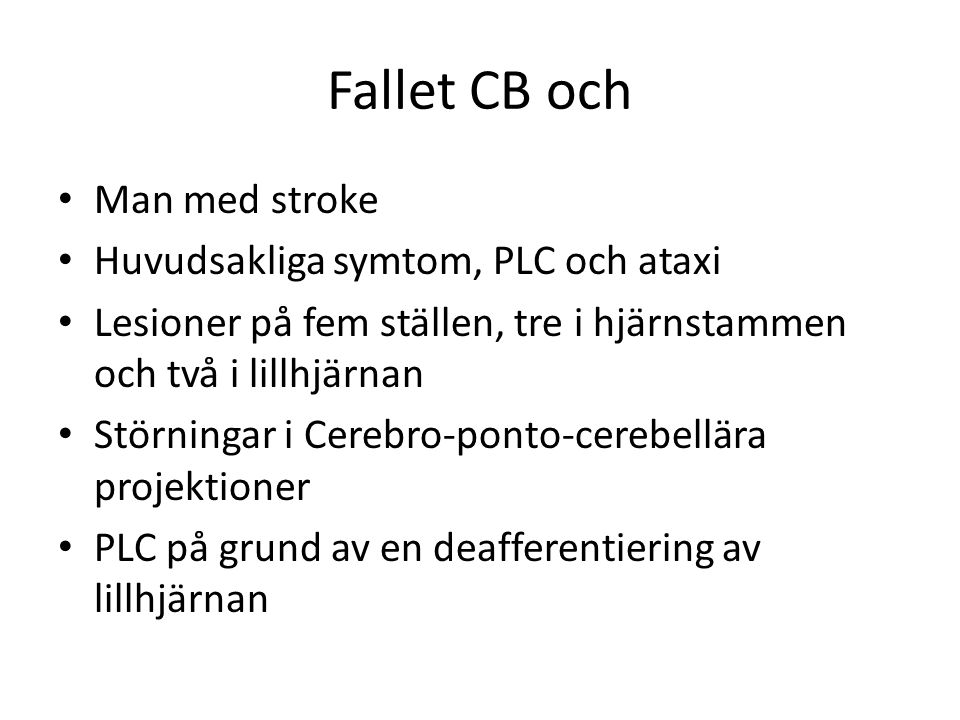 Fallet CB och Man med stroke Huvudsakliga symtom, PLC och ataxi