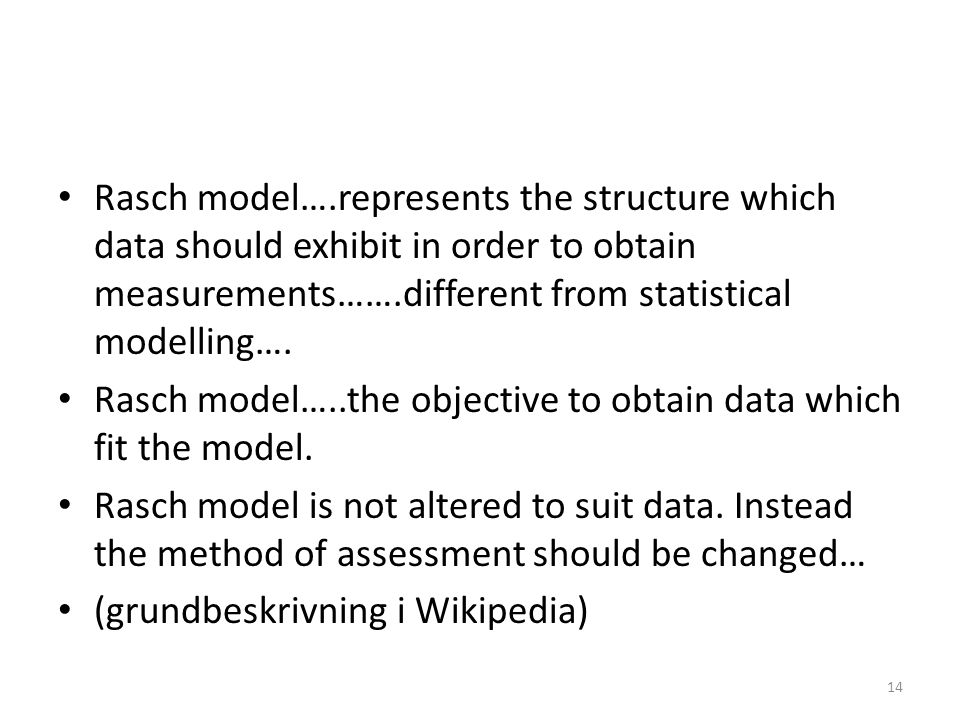 Rasch model….represents the structure which data should exhibit in order to obtain measurements…….different from statistical modelling….