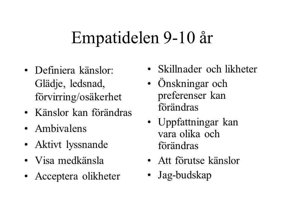 Empatidelen 9-10 år Definiera känslor: Glädje, ledsnad, förvirring/osäkerhet. Känslor kan förändras.