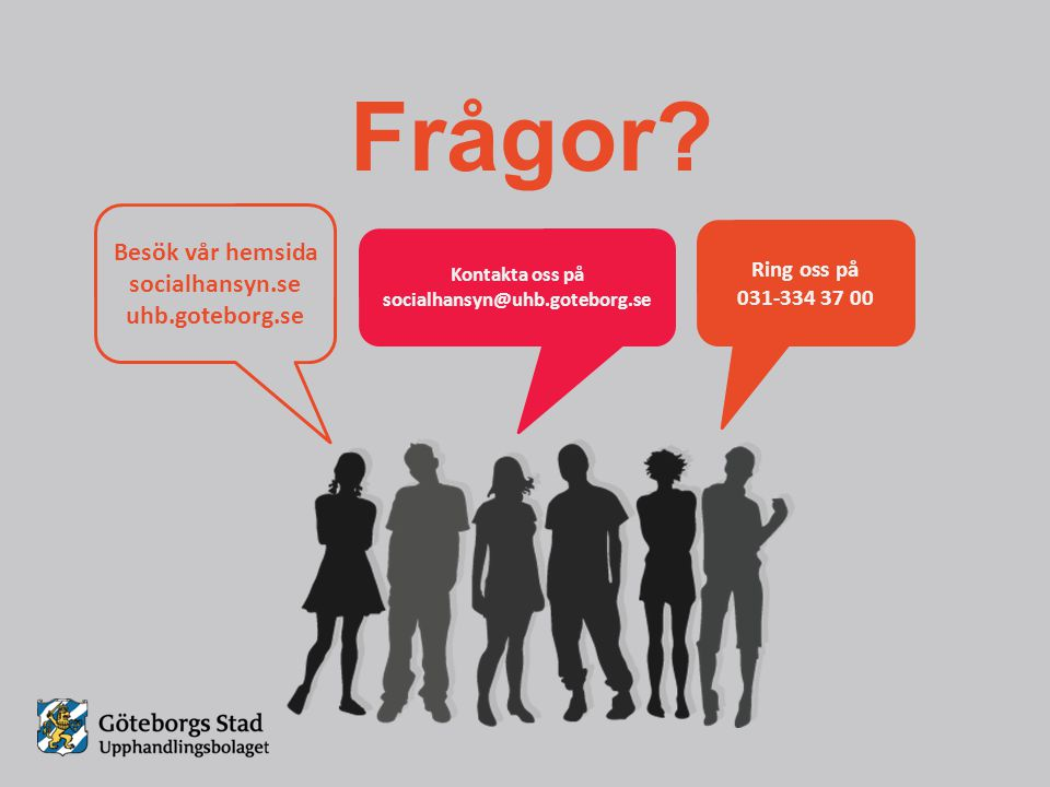 Frågor Besök vår hemsida socialhansyn.se uhb.goteborg.se Ring oss på