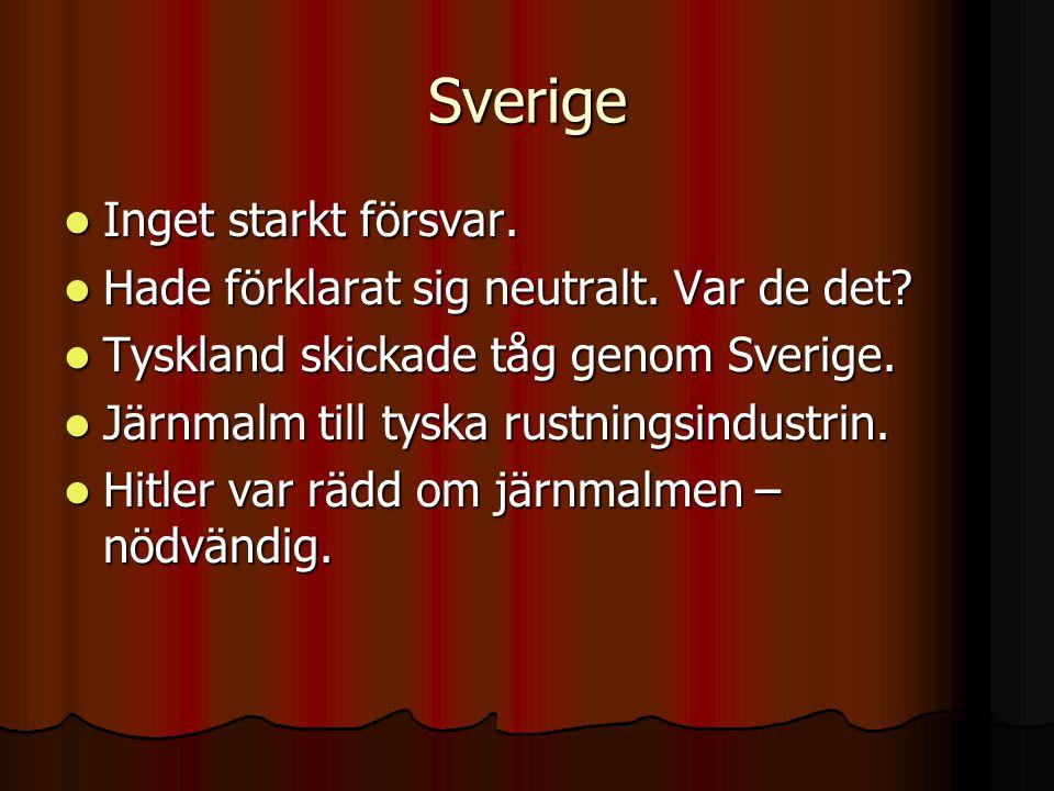 Sverige Inget starkt försvar. Hade förklarat sig neutralt. Var de det