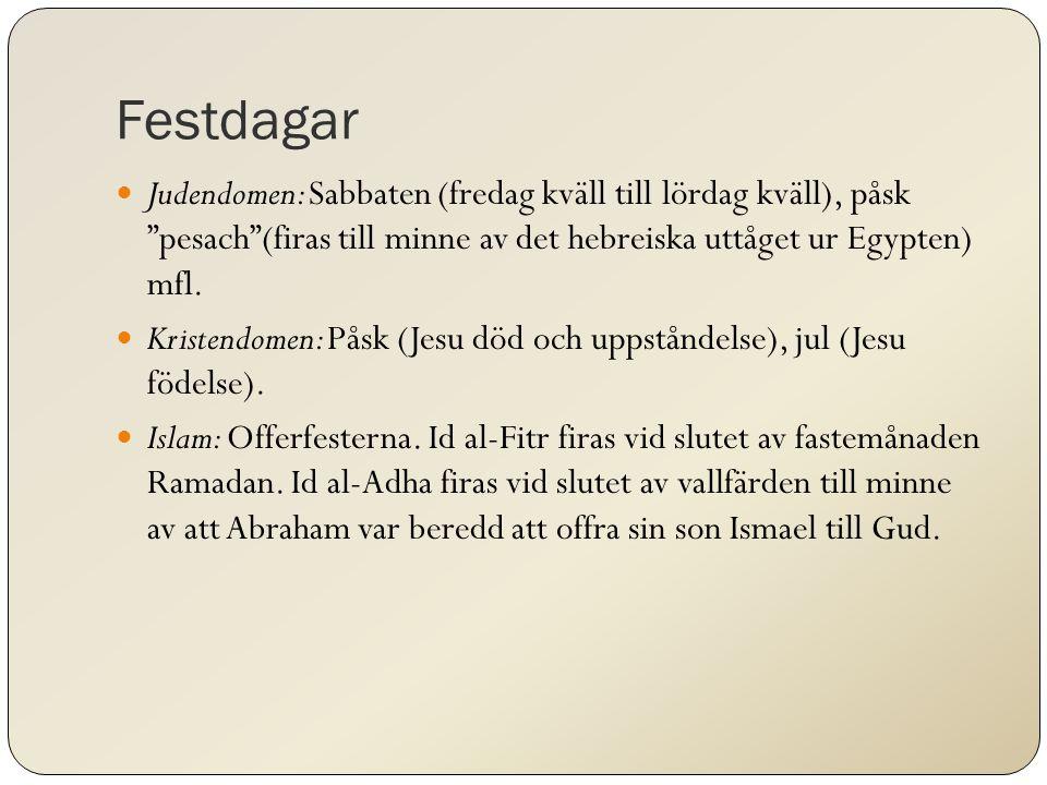 Festdagar Judendomen: Sabbaten (fredag kväll till lördag kväll), påsk pesach (firas till minne av det hebreiska uttåget ur Egypten) mfl.