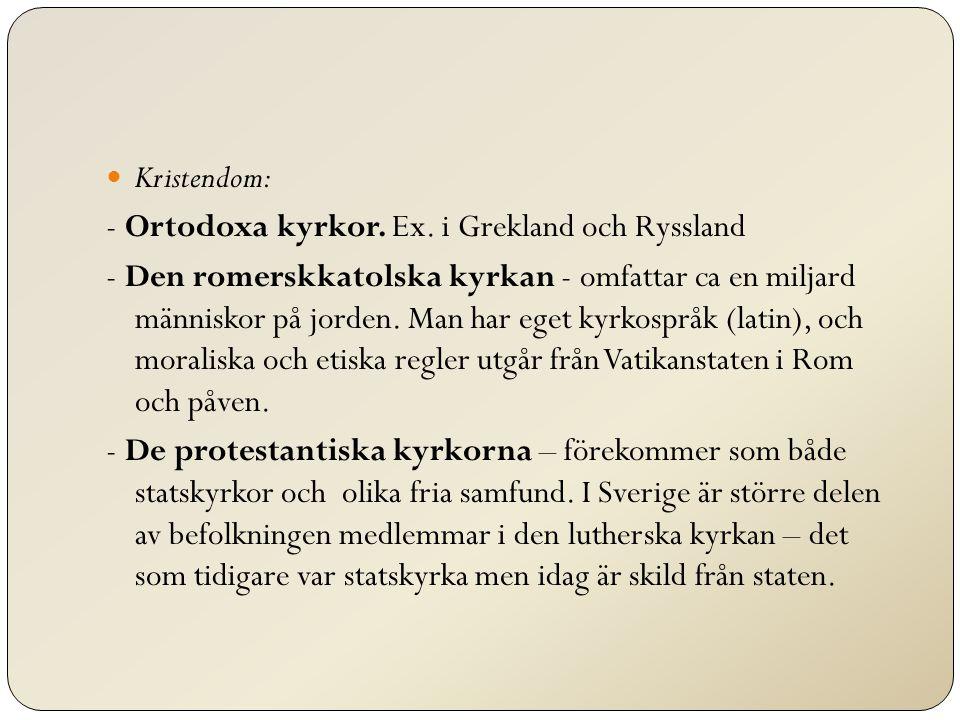 Kristendom: - Ortodoxa kyrkor. Ex. i Grekland och Ryssland.