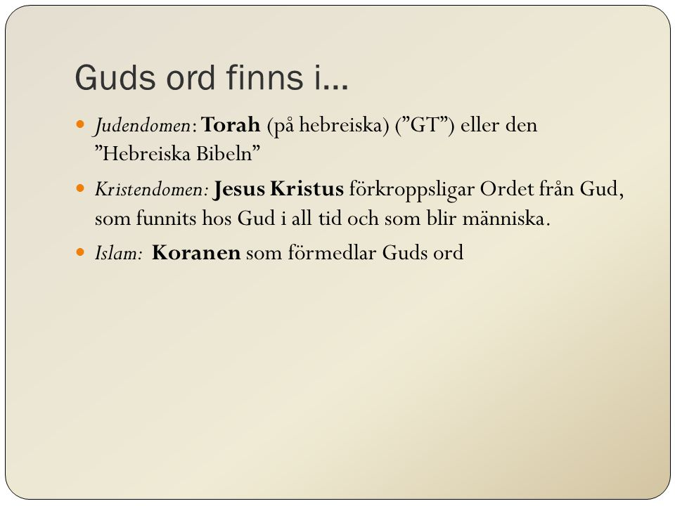 Guds ord finns i… Judendomen: Torah (på hebreiska) ( GT ) eller den Hebreiska Bibeln