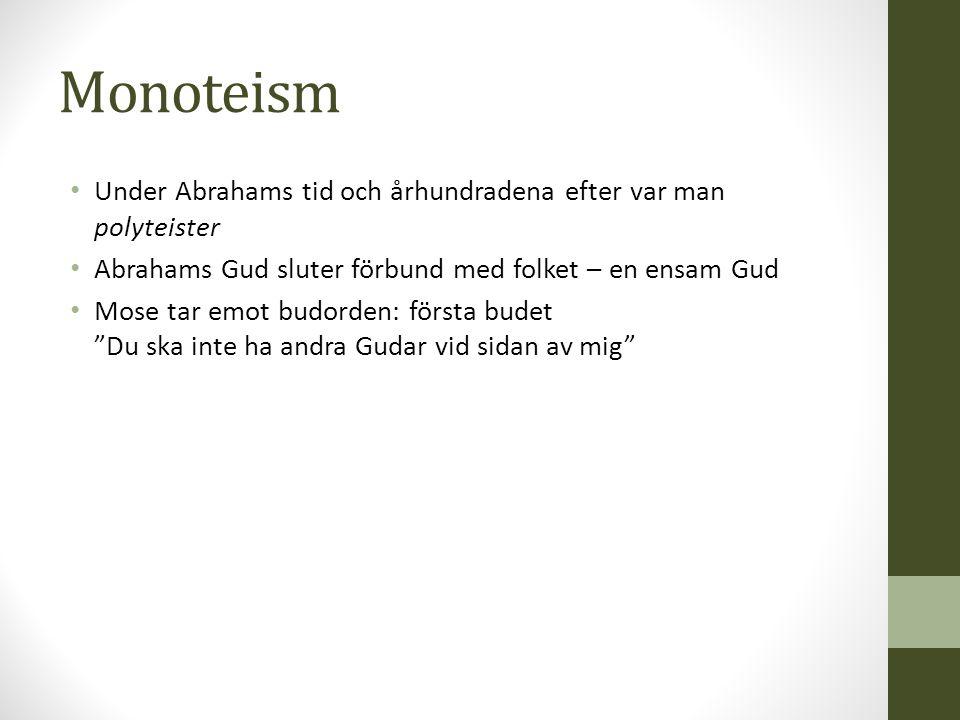 Monoteism Under Abrahams tid och århundradena efter var man polyteister. Abrahams Gud sluter förbund med folket – en ensam Gud.