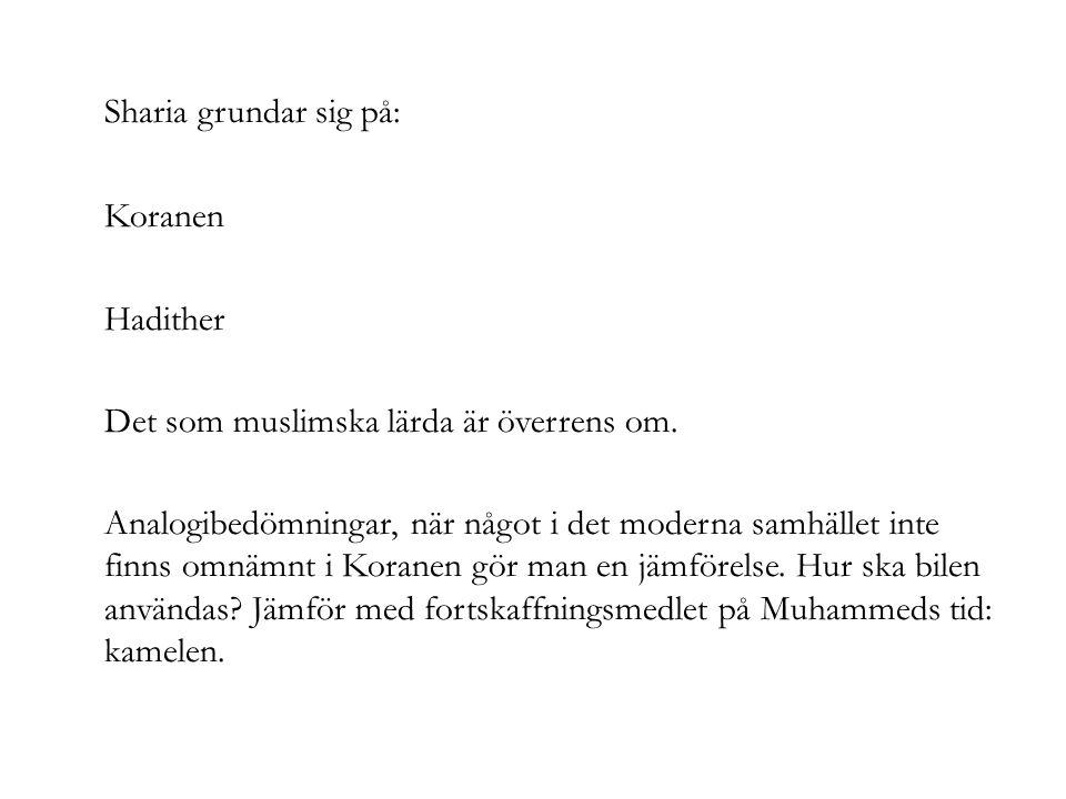Sharia grundar sig på: Koranen Hadither