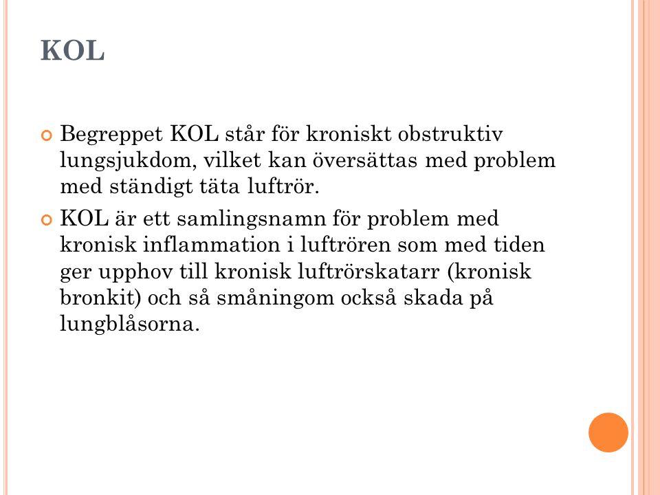KOL Begreppet KOL står för kroniskt obstruktiv lungsjukdom, vilket kan översättas med problem med ständigt täta luftrör.