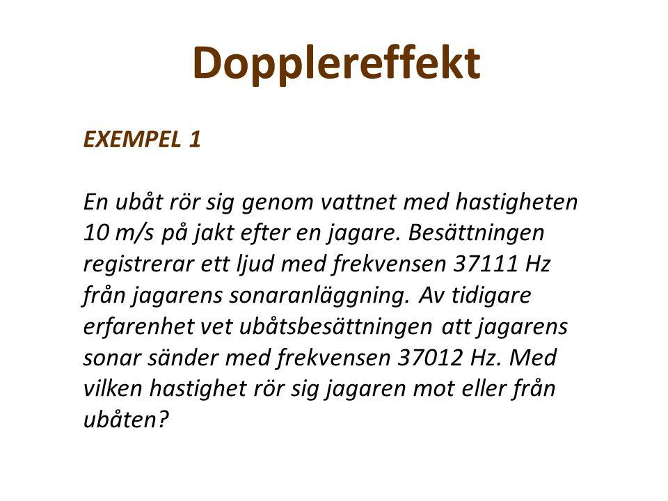 Dopplereffekt 𝑓 𝑚 = 𝑓 𝑠 ∙ 𝑣 𝑙𝑗𝑢𝑑 + 𝑣 𝑚 𝑣 𝑙𝑗𝑢𝑑 − 𝑣 𝑠 EXEMPEL 1