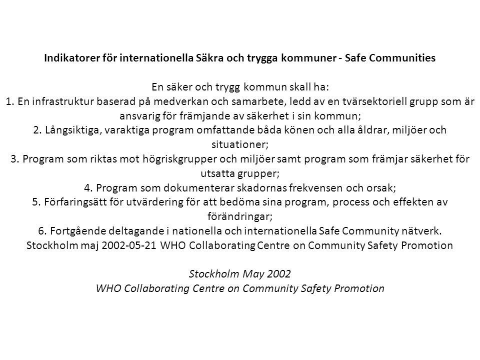 Indikatorer för internationella Säkra och trygga kommuner - Safe Communities En säker och trygg kommun skall ha: 1.