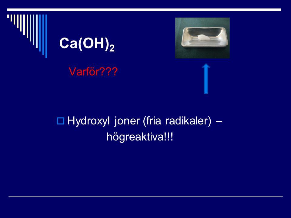 Ca(OH)2 Varför Hydroxyl joner (fria radikaler) – högreaktiva!!!