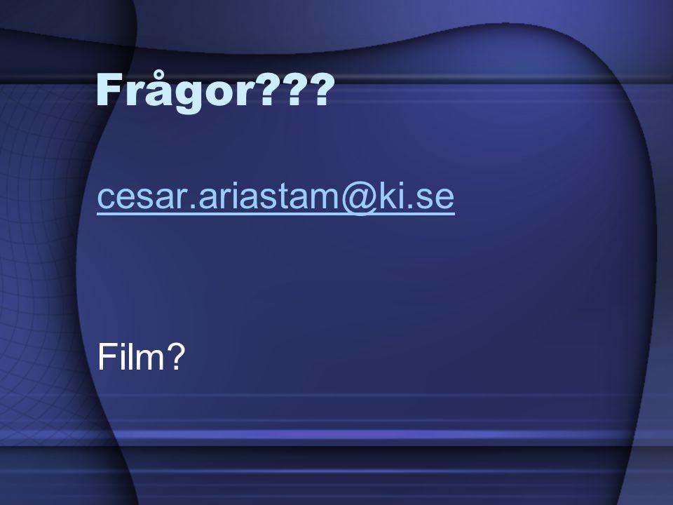 Frågor cesar.ariastam@ki.se Film