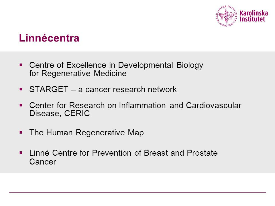 Linnécentra Centre of Excellence in Developmental Biology for Regenerative Medicine. STARGET – a cancer research network.