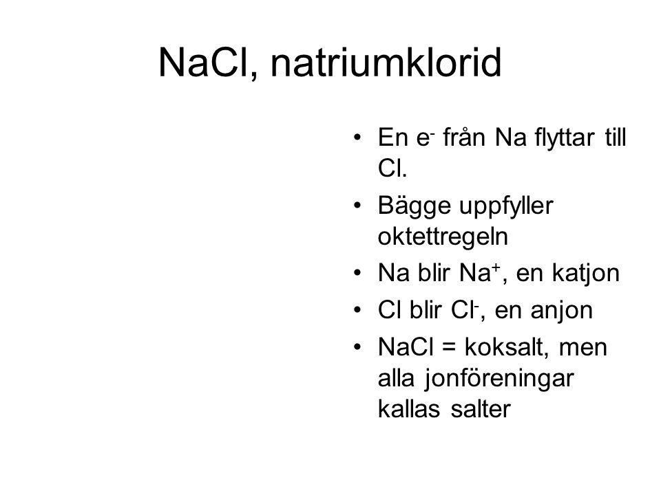 NaCl, natriumklorid En e- från Na flyttar till Cl.