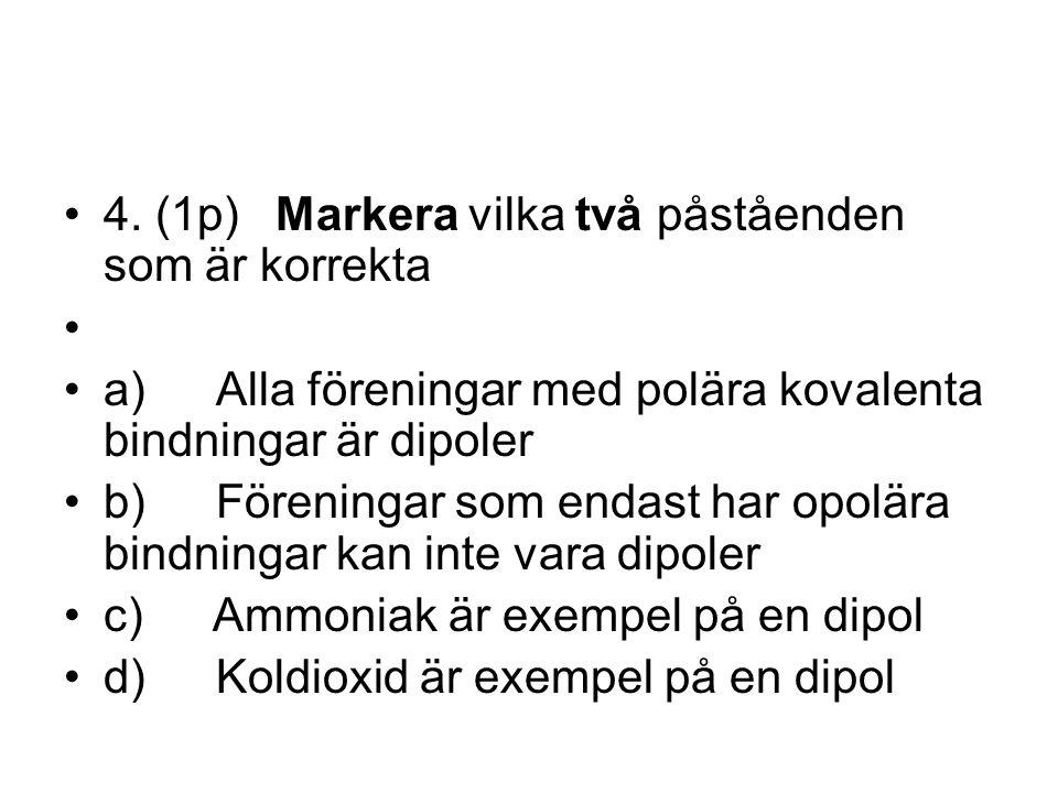 4. (1p) Markera vilka två påståenden som är korrekta