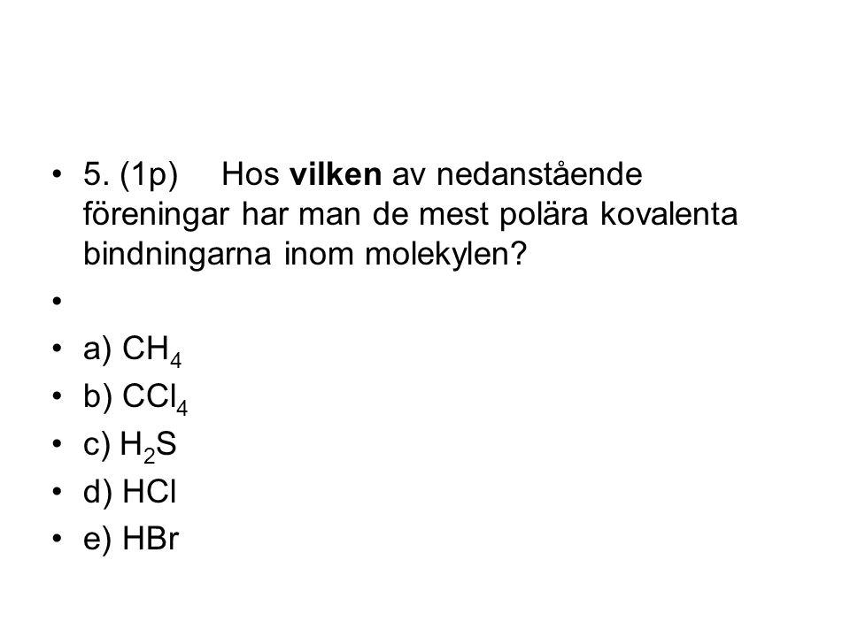 5. (1p) Hos vilken av nedanstående föreningar har man de mest polära kovalenta bindningarna inom molekylen